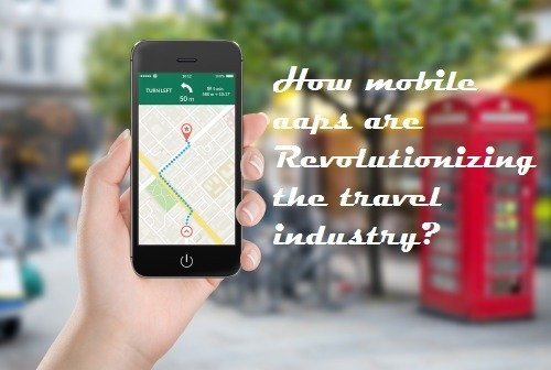 How Mobile Apps Are Revolutionizing the Travel Industry?