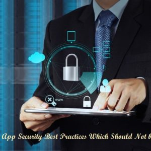 7 Mobile App Security Best Practices Which Should Not be Missed