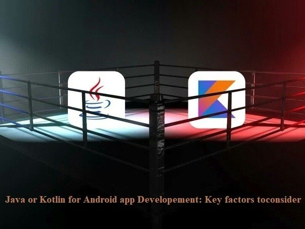 Java or Kotlin for Android App Development: Key Factors to Consider