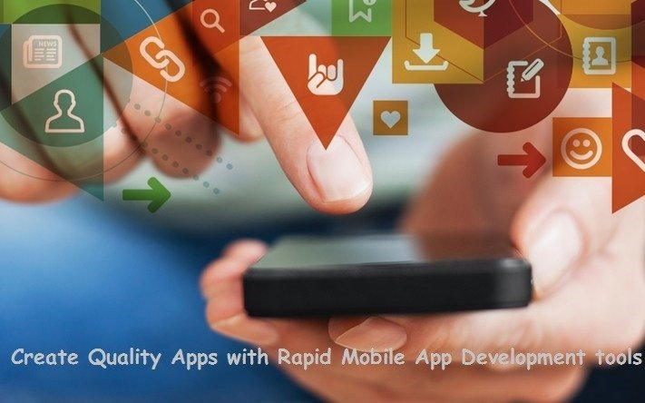 Create Quality Apps with Rapid Mobile App Development tools