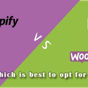 WooCommerce vs. Shopify: Which is best to opt for 2018?